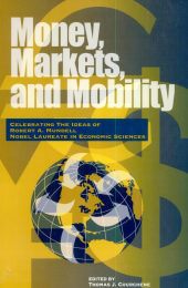 Money, Markets, and Mobility: Celebrating the Ideas of Robert A. Mundell Nobel Laureate in Economic Sciences